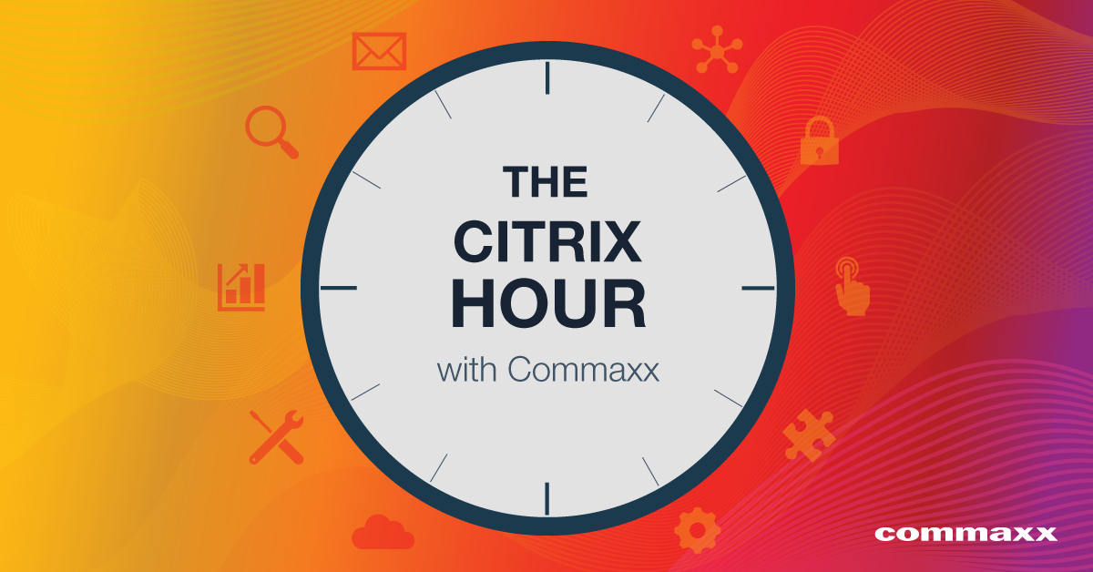 The Citrix Hour with Commaxx